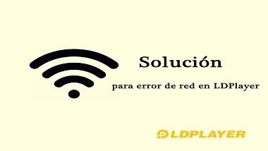 Solución para error de red en LDPlayer